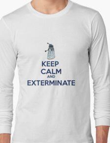 Keep Calm And Exterminate  Long Sleeve T-Shirt