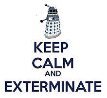 Keep Calm And Exterminate  Photographic Print