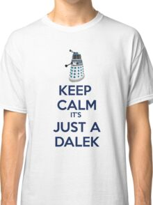 Keep Calm It's just a dalek Classic T-Shirt
