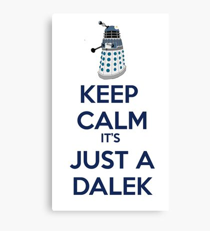 Keep Calm It's just a dalek Canvas Print