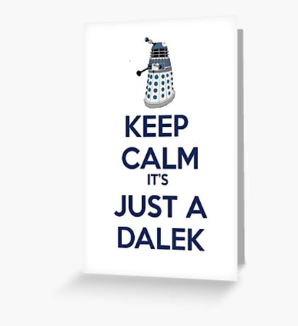 Keep Calm It's just a dalek Greeting Card