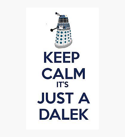 Keep Calm It's just a dalek Photographic Print