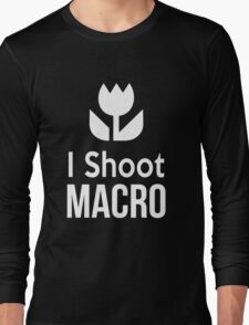 I shoot Macro Funny Tshirt Hoodie Pencil Pillow Skin Case Closeup Long Sleeve T-Shirt