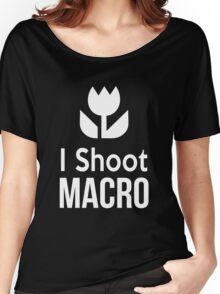 I shoot Macro Funny Tshirt Hoodie Pencil Pillow Skin Case Closeup Women's Relaxed Fit T-Shirt