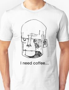 I need coffee...! T-Shirt