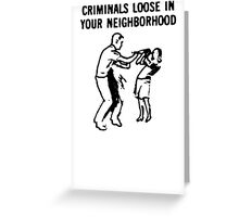 CRIMINALS LOOSE IN YOUR NEIGHBORHOOD Greeting Card