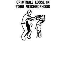 CRIMINALS LOOSE IN YOUR NEIGHBORHOOD Photographic Print