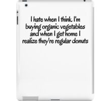 I hate when i think I'm buying organic vegetables and when I get home I realize they're regular donuts iPad Case/Skin