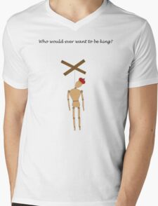 Who would ever want to be king? Mens V-Neck T-Shirt