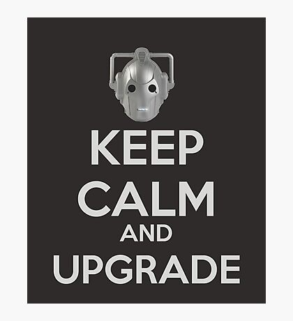Keep Calm And Upgrade Photographic Print