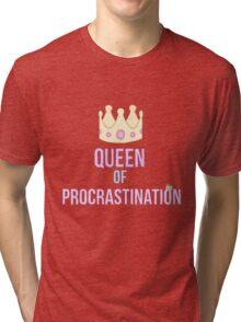 Queen of procrastination  Tri-blend T-Shirt