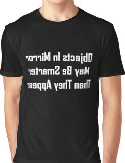 Objects In Mirror May Be Smarter Than They Appear Graphic T-Shirt