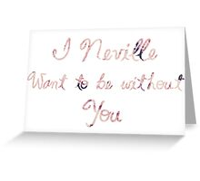 I Neville Want To Be Without You - Valentines Greeting Card