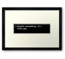 Despite Everything It's Still You Framed Print