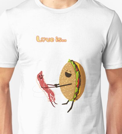 Love is... hamburger and bacon Unisex T-Shirt