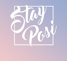 Stay Posi by Bryce Embery