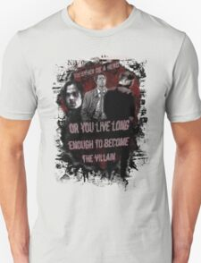 You Either Die A Hero, Or Live Long Enough To Become The Villain... T-Shirt