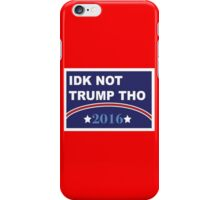Idk Not Trump Tho 2016 Campaign iPhone Case/Skin