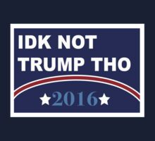 Idk Not Trump Tho 2016 Campaign Kids Clothes