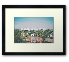 Be where you want to be Framed Print