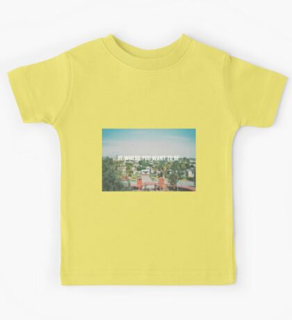 Be where you want to be Kids Tee