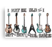 I may be old but I got to see all the cool bands Canvas Print