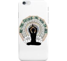 Be The Change You Wish To See iPhone Case/Skin