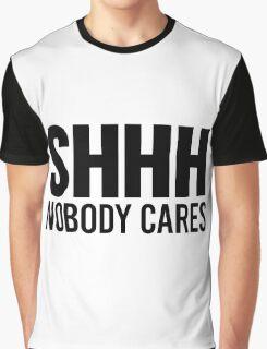 Shhh Nobody Cares Graphic T-Shirt