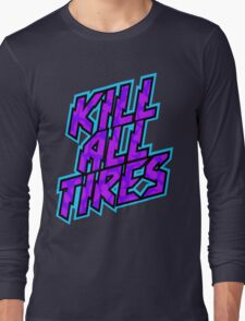 Kill All Tires Long Sleeve T-Shirt