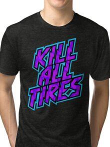 Kill All Tires Tri-blend T-Shirt