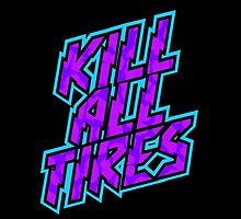 Kill All Tires by kirkdstevens