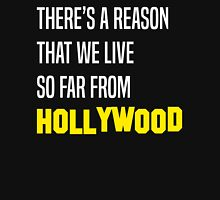 There's a Reason That We Live So Far From Hollywood Unisex T-Shirt