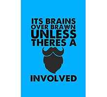 Brains over brawn, unless there's a Beard Photographic Print