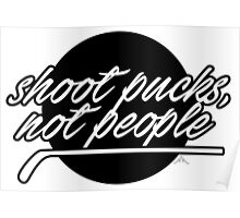 Shoot pucks, not people Poster