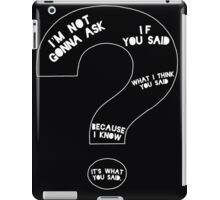 If You Said What I Think You Said iPad Case/Skin