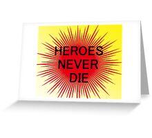 Heroes Never Die Greeting Card