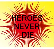 Heroes Never Die Photographic Print