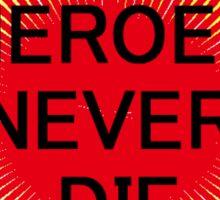 Heroes Never Die Sticker