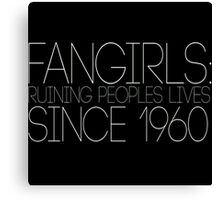 Fangirls: Ruining peopls lives since 1960 Canvas Print