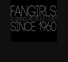 Fangirls: Ruining peopls lives since 1960 Unisex T-Shirt
