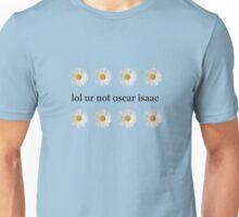 lol ur not oscar isaac Unisex T-Shirt