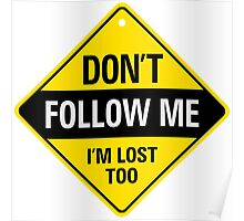 Do not follow me. I am also lost! Poster