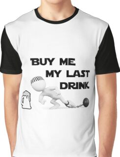 buy my last drink Graphic T-Shirt