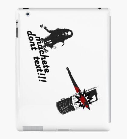 Machete don't text!!! iPad Case/Skin