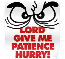 God, give me patience. But hurry! Poster