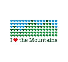 I love the mountains V.1.2 Photographic Print