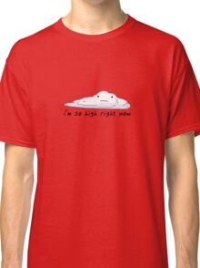 i'm so high right now Classic T-Shirt