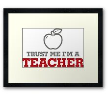 Trust me. I m a teacher! Framed Print