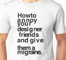 How to annoy your designer friends Unisex T-Shirt