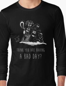 Bad Day Long Sleeve T-Shirt